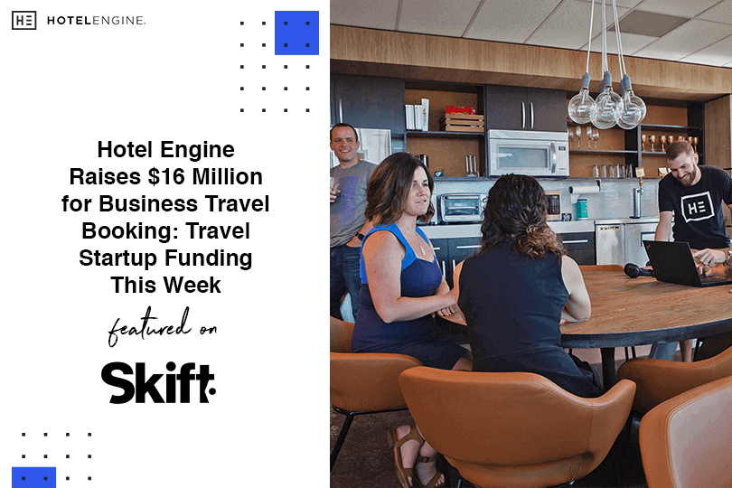 Hotel Engine Raises $16 Million for Business Travel Booking: Travel Startup Funding This Week